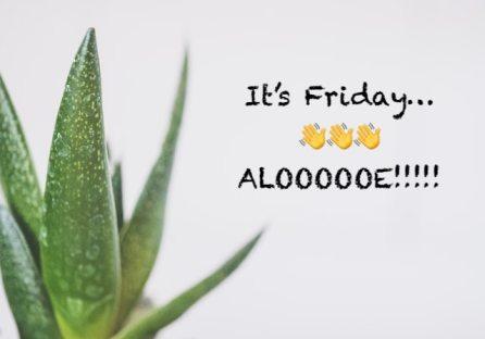 Aloe it's Friday!