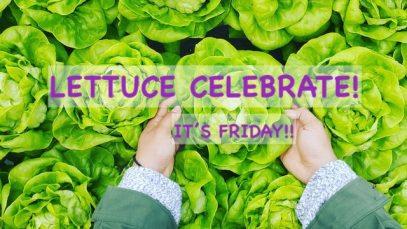 Another Friday pun joke. Lettuce celebrate!