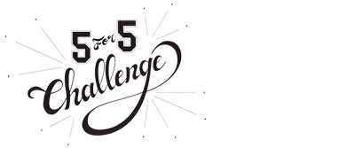 5 for 5 Challenge