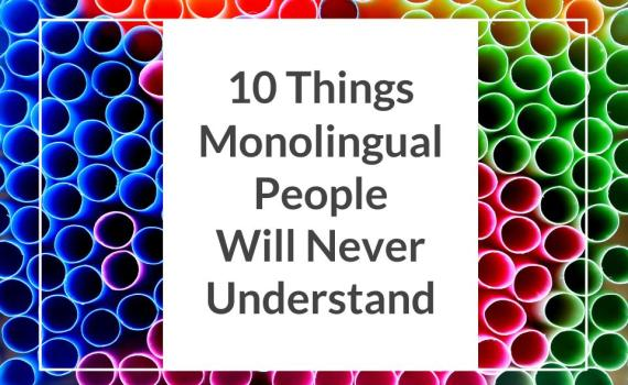10 things monolingual people will never understand