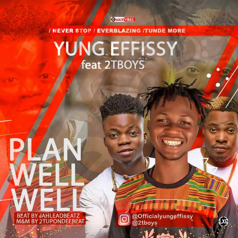 MUSIC: Yung Effissy Ft. 2TBoyz - Plan Well Well