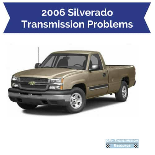2006 chevy silverado transmission problems gm. Black Bedroom Furniture Sets. Home Design Ideas