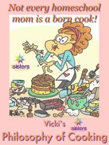 Vicki's Philosophy of Cooking 7SistersHomeschool.com