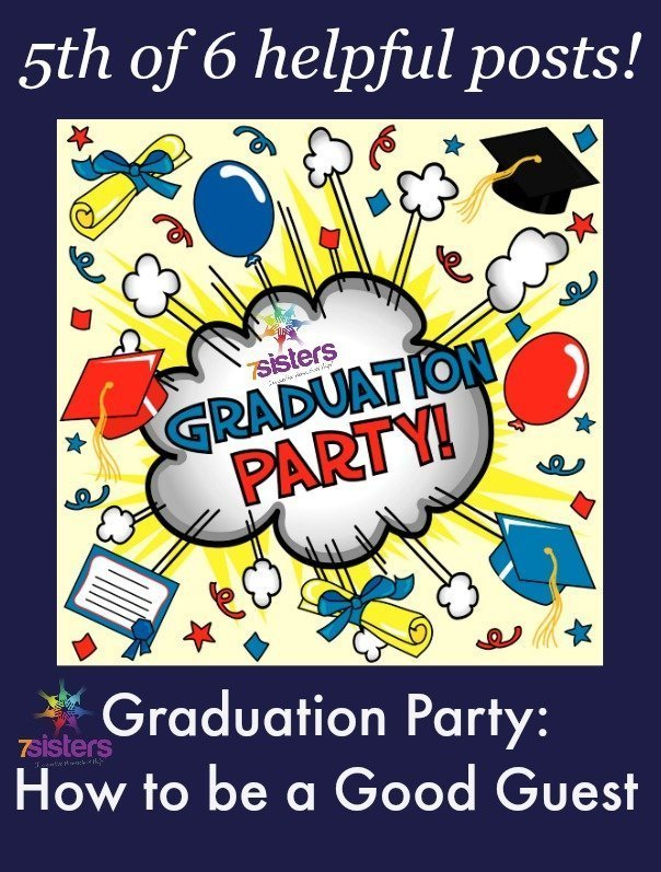 Graduation Party: How to be a good guest 7SistersHomeschool.com