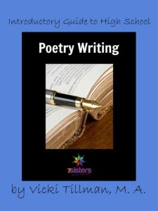 Introductory Guide to High School Poetry Writing. 7SistersHomeschool.com. User-friendly guide to novice writers that helps build word usage and love of poetry while enjoying the process.