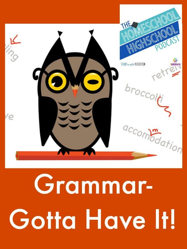 Homeschool Highschool Podcast Ep 64: Grammar- Gotta Have It!