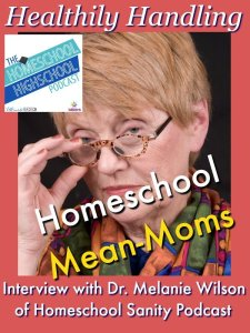 HSHSP Ep 85: Healthily Handling Homeschool Mean-Moms with Dr. Melanie Wilson. Join Melanie for tips on handling unkind people (no matter where they are).