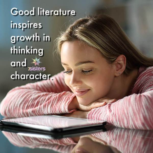 Good literature inspires growth in thinking and character.