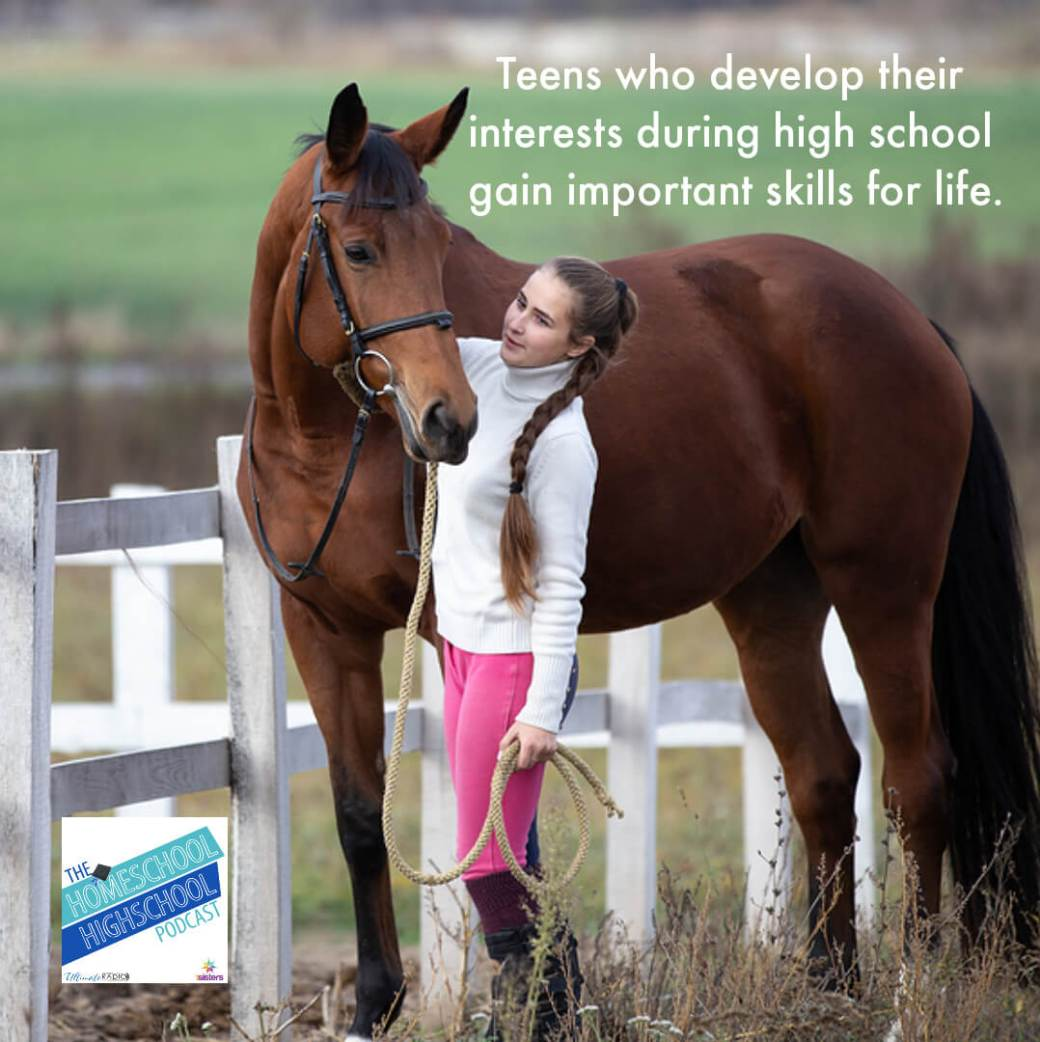 Teens who develop their interests in homeschool high school gain important skills for life. Homeschool Highschool Podcast interview with Cindy West.