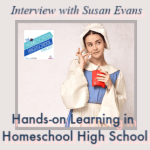 HSHSP Ep 176: Hands-on Learning in Homeschool High School 9-3-19 Homeschool high schoolers sometimes getting bored with their studies? Vicki is joined Susan Evans reminds us that teens don't outgrow the need for experiential learning.