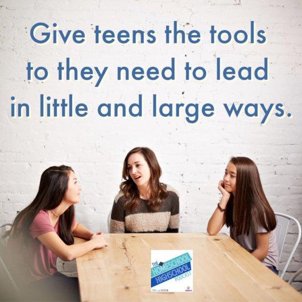 Give teens the tools to lead in little and large ways. #HomeschoolHighSchoolPodcast #LeadershipSkillsForTeens