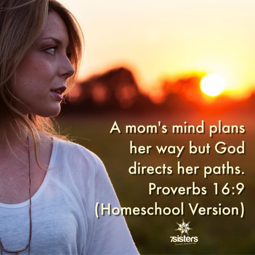 A mom's mind plans her way but God directs her paths. Proverbs 16:9 (Homeschool Version)