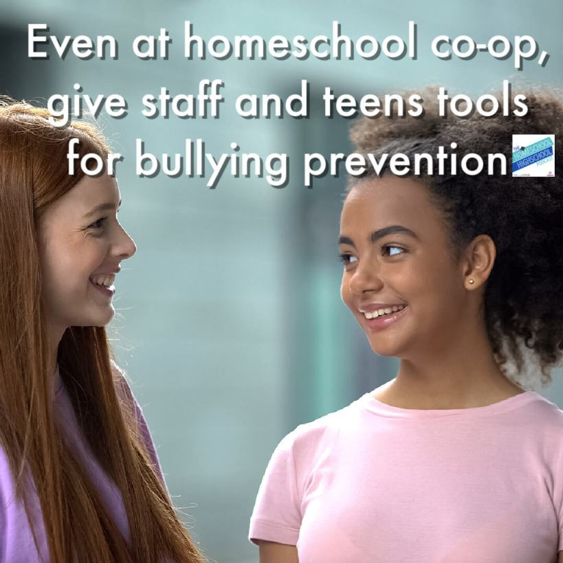 Even at homeschool co-op, give staff and teens tools for bullying prevention. - Candice Dugger