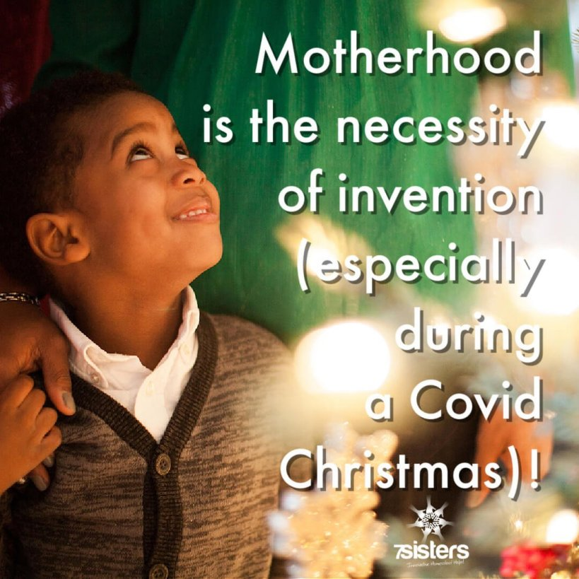 Motherhood is the necessity of invention (especially during a Covid Christmas season)!
