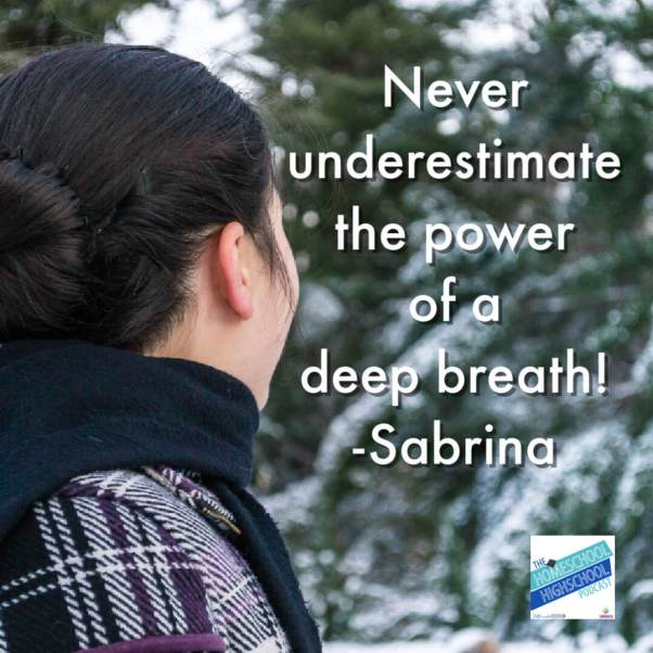 Never underestimate the power of a deep breath! -Sabrina Justison Homeschool Highschool Podcast