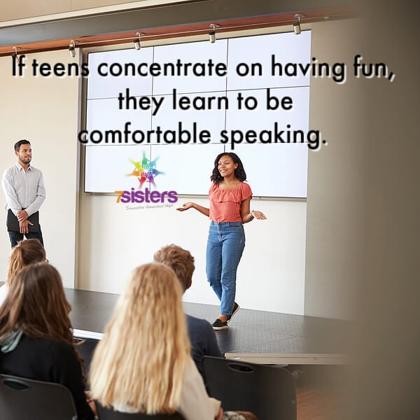 If teens concentrate on having fun, they learn to be comfortable speaking.