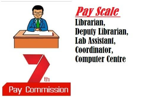 Pay Scale slips Pension Librarian , Deputy Librarian, Lab Assistant, Coordinator, Computer Centre Under 7th Pay Commission