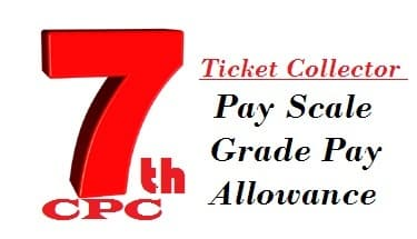Ticket Collector Mater TC Grade Pay Scale Salary Allowance