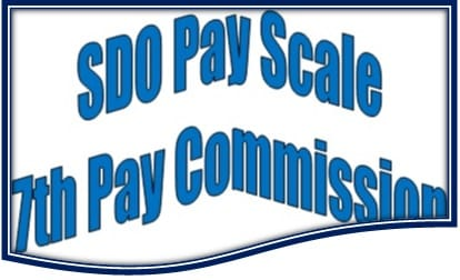 SDO SDM Pay Scale Salary Pay Matrix Allowance After 7th Pay Commission