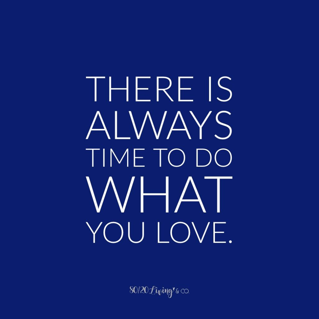 There is always time to do what you love