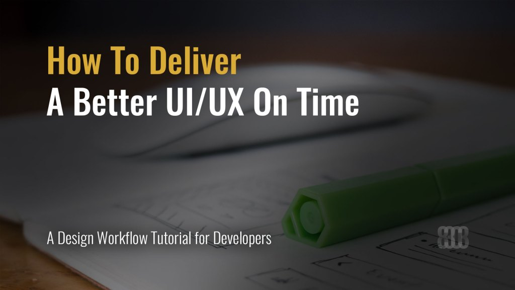 How To Deliver A Better User Experience On Time