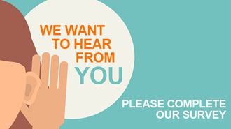 We want to hear from you ... Please complete our survey