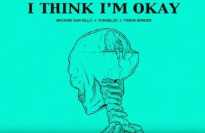 Machine Gun Kelly 'I Think I'm OKAY