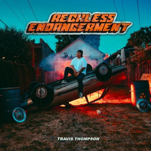 Travis Thompson Reckless Endangerment