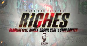 Alkaline - Riches Ft. Knaxx Sashie Cool & Star Captyn (Prod. By Gego Don Records)
