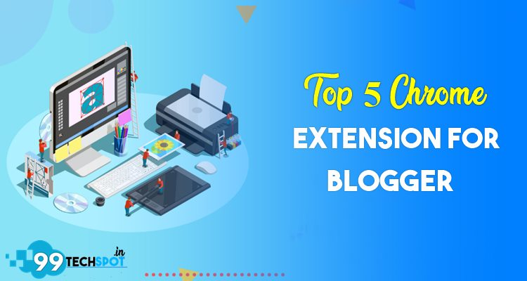 Top 5 Best Google Chrome Extensions For Blogger