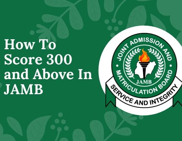 How To Score 300 and Above In JAMB in 2021/2022