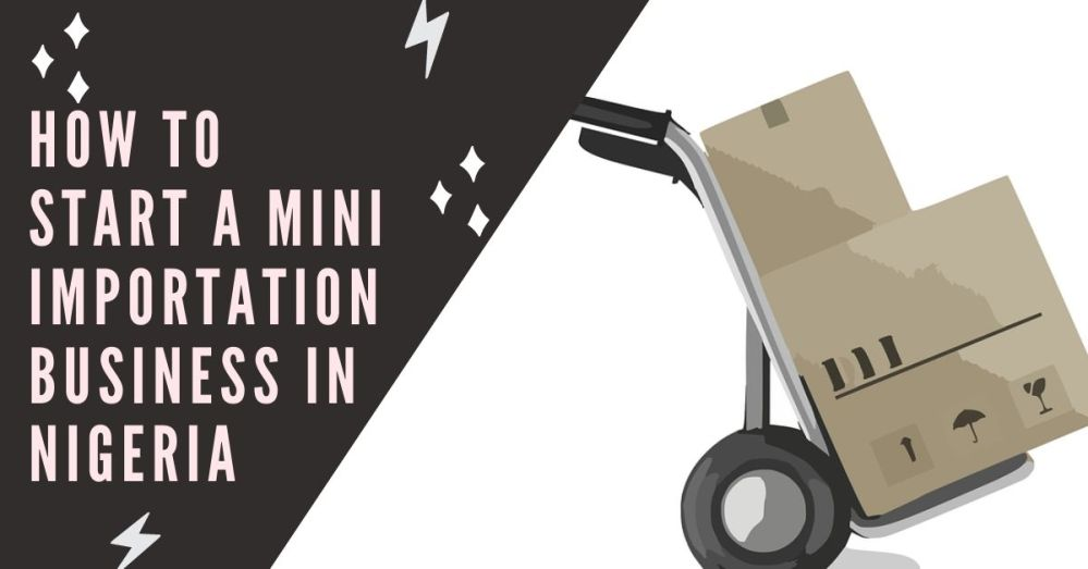 How To Start a Mini Importation Business In Nigeria