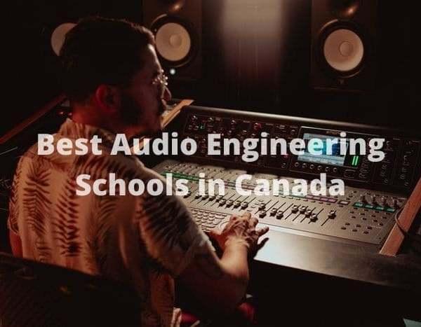 12 Best Audio Engineering Schools In Canada 2021