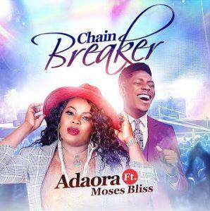 adaora ft moses bliss chain breaker