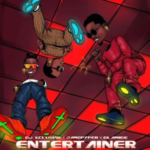 [music]DJ Xclusive – Entertainer Ft Olamide, And Jamopyper