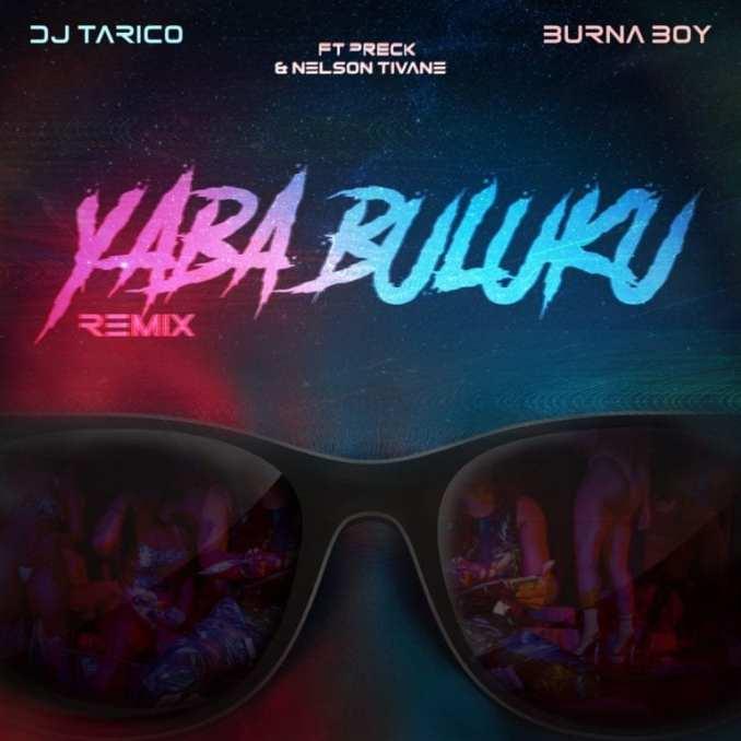 DJ Tarico Burna Boy Yaba Buluku Remix Preck Nelson Tivane
