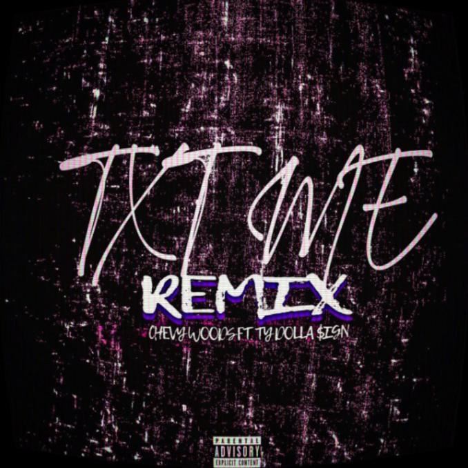 Chevy Woods TXT ME Remix ft. Ty Dolla ign