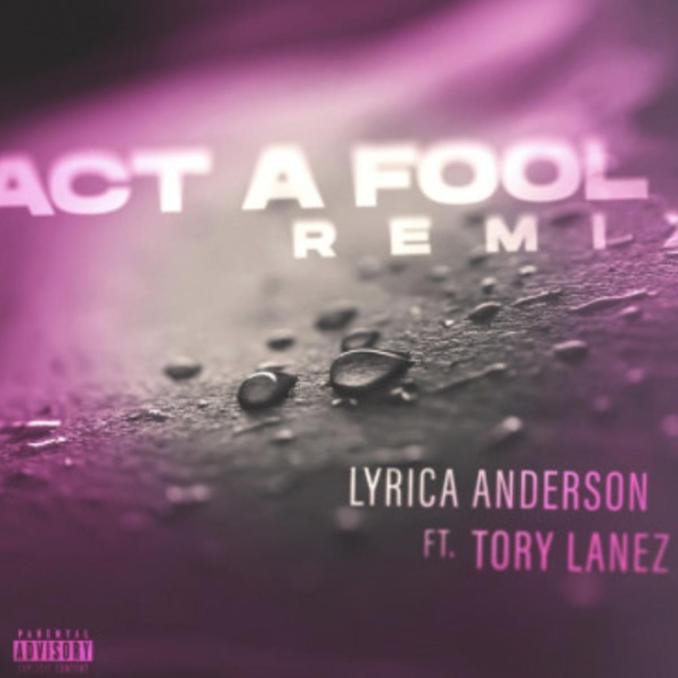 Lyrica Anderson Act A Fool Remix ft Tory Lanez