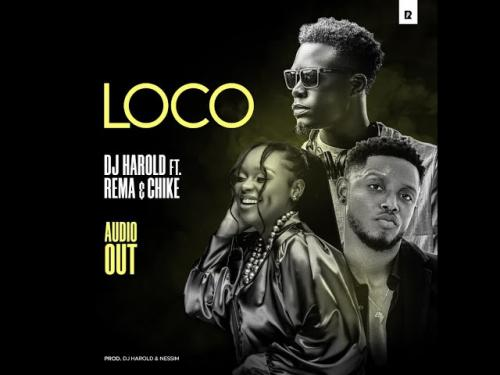 DJ Harold – Loco Ft. Rema Namakula Chike