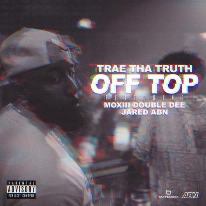 Trae Tha Truth Off Top ft. Moxiii Double Dee JARED
