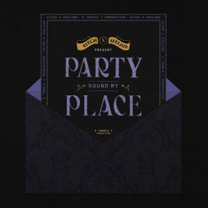 Aitch Party Round My Place ft. Avelino Toddla T