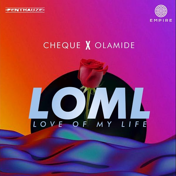 Cheque – LOML Love Of My Life ft. Olamide
