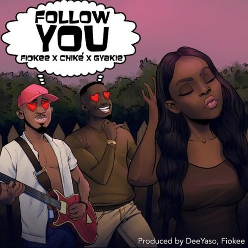 Fiokee – Follow You ft. Chike Gyakie