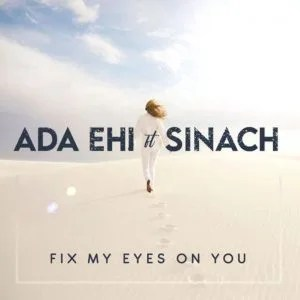 Download Ada Ehi Ft Sinach Fix My Eyes On You.mp3 Audio