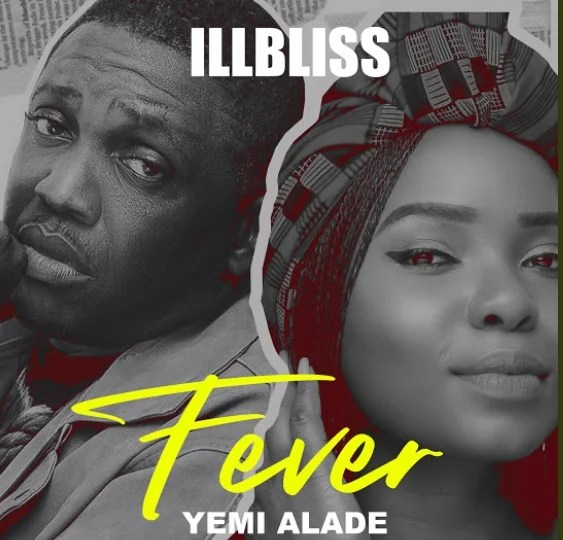 iLLbliss – Fever ft. Yemi Alade.Mp3 Audio Download