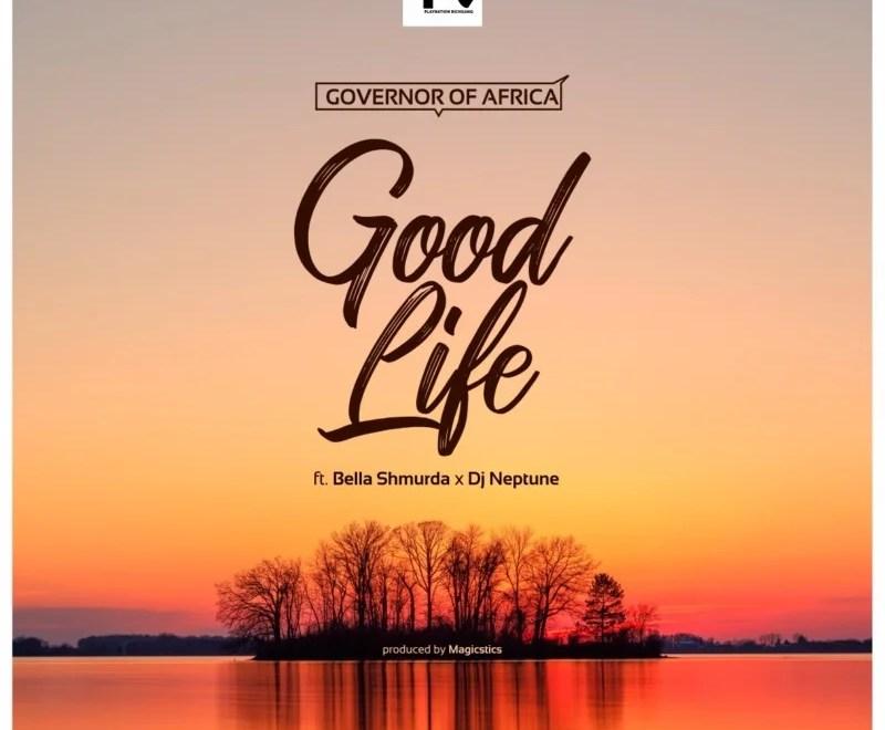Governor Of Africa – Good Life Ft. Bella Shmurda x DJ Neptune