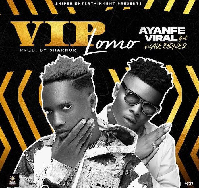 Ayanfe Viral Ft. Wale Turner – VIP Lomo Audio Download