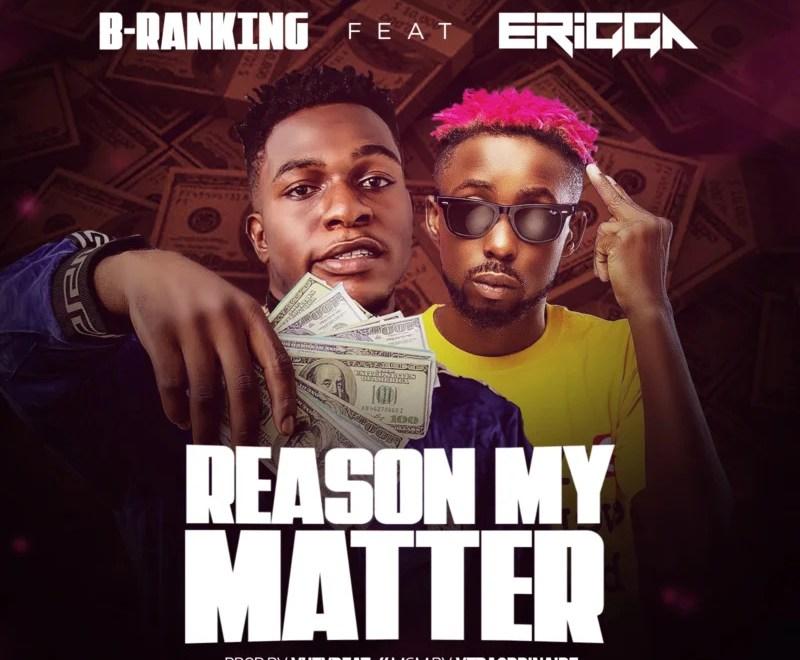B-Ranking Ft. Erigga – Reason My Matter Audio