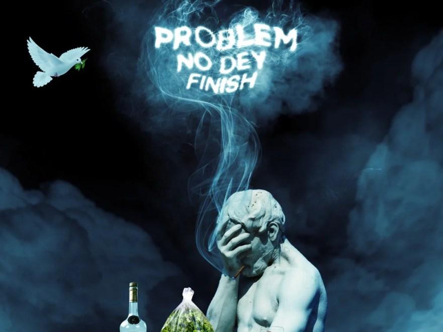 Erigga problem no dey finish Free Mp3 Download