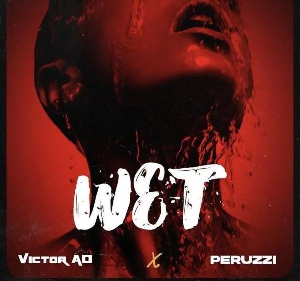 Victor AD – Wet Ft Peruzzi free mp3 download